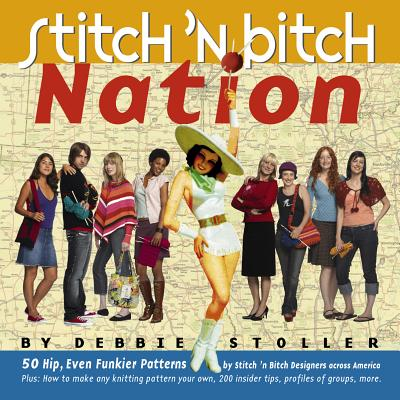 Stitch 'n Bitch Nation - Stoller, Debbie, and Pearson, Karen (Photographer)
