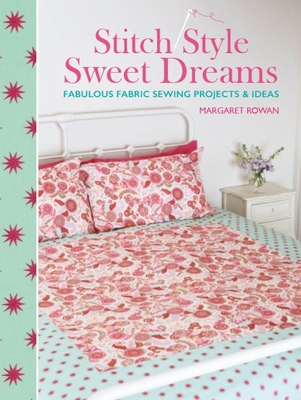 Stitch Style Sweet Dreams: Fabulous Fabric Sewing Projects & Ideas - Rowan, Margaret, (Te
