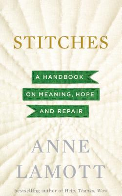 Stitches: A Handbook on Meaning, Hope, and Despair - Lamott, Anne