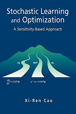 Stochastic Learning and Optimization: A Sensitivity-Based Approach - Cao, Xi-Ren
