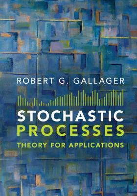 Stochastic Processes: Theory for Applications - Gallager, Robert G
