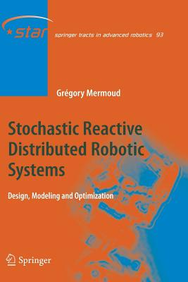 Stochastic Reactive Distributed Robotic Systems: Design, Modeling and Optimization - Mermoud, Gregory