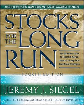 Stocks for the Long Run: The Definitive Guide to Financial Market Returns and Long-Term Investment Strategies - Siegel, Jeremy J
