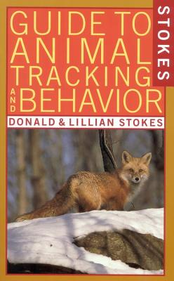 Stokes Guide to Animal Tracking and Behavior - Stokes, Donald W, and Lillian, and Stokes, Lillian Q