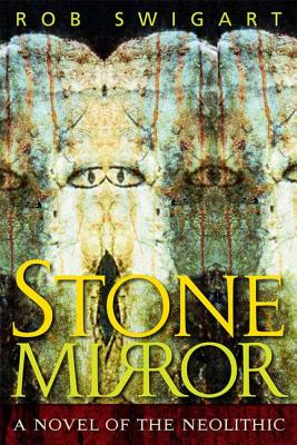 Stone Mirror: A Novel of the Neolithic - Swigart, Rob