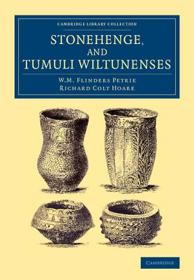 Stonehenge, and Tumuli Wiltunenses - Petrie, William Matthew Flinders, Sir, and Hoare, Richard Colt, Sir