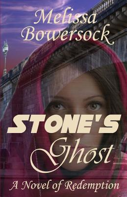 Stone's Ghost: A Novel of Redemption - Bowersock, Melissa