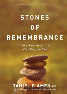 Stones of Remembrance: Healing Scriptures for Your Mind, Body, and Soul - Amen, Daniel, and Ed, Stephen Arterburn (Foreword by)