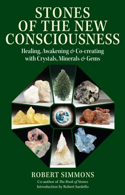 Stones of the New Consciousness: Healing, Awakening and Co-Creating with Crystals, Minerals and Gems - Simmons, Robert