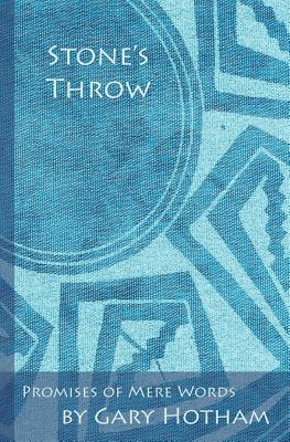 Stone's Throw: Promises of Mere Words - Hotham, Gary