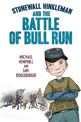 Stonewall Hinkleman and the Battle of Bull Run - Hemphill, Michael, and Riddleburger, Sam