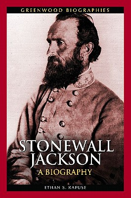 Stonewall Jackson: A Biography - Rafuse, Ethan Sepp, PH.D.