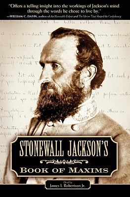 Stonewall Jackson's Book of Maxims - Robertson, James I, Jr. (Editor)