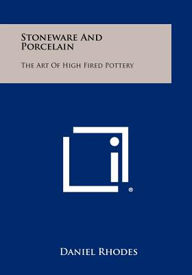Stoneware and Porcelain: The Art of High Fired Pottery - Rhodes, Daniel