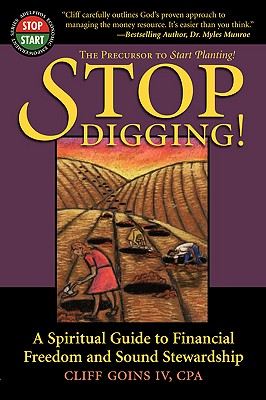 Stop Digging!: A Spiritual Guide to Financial Freedom and Sound Stewardship - Goins, Cliff, IV, and Thomas, Shundrawn A (Foreword by)