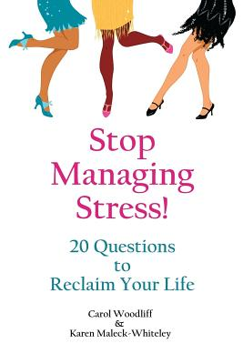 Stop Managing Stress!: 20 Questions to Reclaim Your Life - Woodliff, Carol