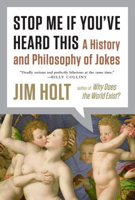Stop Me If You've Heard This: A History and Philosophy of Jokes - Holt, Jim