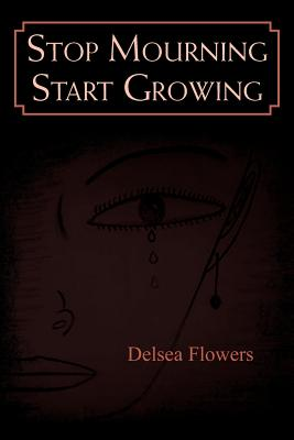 Stop Mourning Start Growing - Flowers, Delsea
