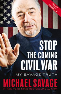Stop the Coming Civil War: My Savage Truth - Savage, Michael