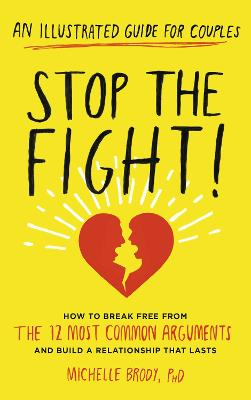 Stop the Fight!: How to break free from the 12 most common arguments and build a relationship that lasts - Brody, Michelle