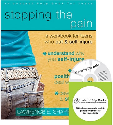 Stopping the Pain: A Workbook for Teens Who Cut & Self-Injure - Shapiro, Lawrence E, Dr., PhD