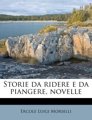 Storie Da Ridere E Da Piangere, Novelle - Morselli, Ercole Luigi