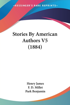 Stories by American Authors V5 (1884) - James, Henry, Jr., and Millet, F D, and Benjamin, Park