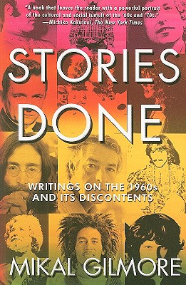 Stories Done: Writings on the 1960s and Its Discontents - Gilmore, Mikal