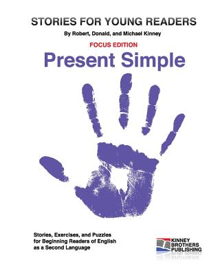 Stories for Young Readers - Present Simple - Kinney, Robert, and Kinney, Donald, and Kinney, Michael
