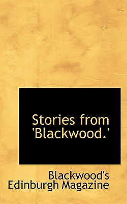 Stories from 'Blackwood.' - Magazine, Blackwood's Edinburgh