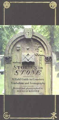 Stories in Stone: A Field Guide to Cemetery Symbolism and Iconography - Keister, Douglas (Photographer)
