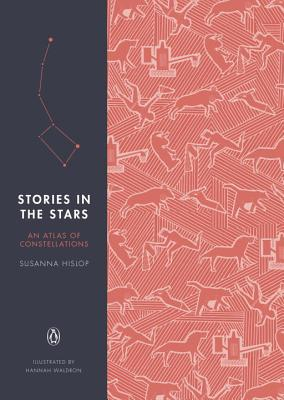 Stories in the Stars: An Atlas of Constellations - Hislop, Susanna