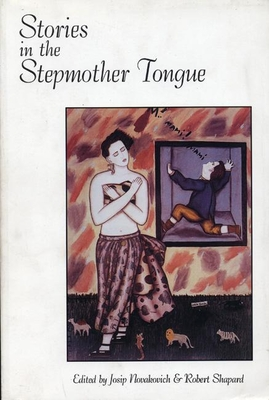 Stories in the Stepmother Tongue - Novakovich, Josip (Editor), and Shapard, Robert (Editor)