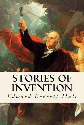 Stories of Invention: Told by Inventors and Their Friends - Hale, Edward Everett