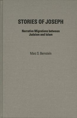 Stories of Joseph: Narrative Migrations Between Judaism and Islam - Bernstein, Marc S.