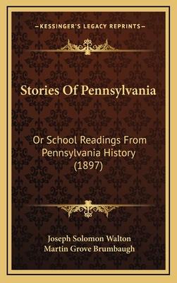Stories of Pennsylvania: Or School Readings from Pennsylvania History (1897) - Walton, Joseph Solomon, and Brumbaugh, Martin Grove