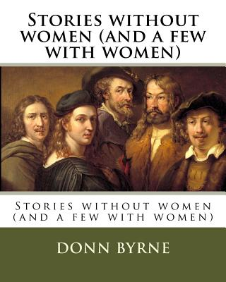 Stories Without Women (and a Few with Women) - Byrne, Donn