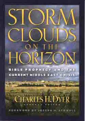Storm Clouds on the Horizon: Bible Prophesy and the Current Middle East Crisis - Dyer, Charles H (Editor), and Stowell III, Joseph (Foreword by), and Rydelnik, Michael (Contributions by)