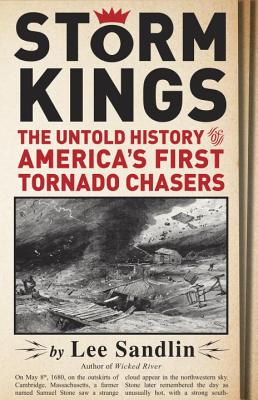 Storm Kings: The Untold History of America's First Tornado Chasers - Sandlin, Lee