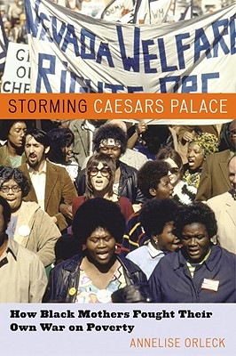 Storming Caesars Palace: How Black Mothers Fought Their Own War on Poverty - Orleck, Annelise