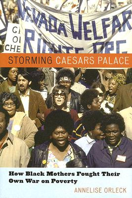 Storming Caesar's Palace: How Black Mothers Fought Their Own War on Poverty - Orleck, Annelise