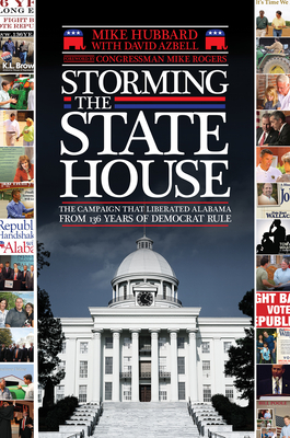 Storming the State House: The Campaign That Liberated Alabama from 136 Years of Democrat Rule - Hubbard, Mike