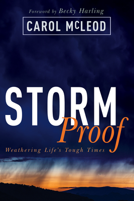 Stormproof: Weathering Life's Tough Times - McLeod, Carol Burton, and Harling, Becky (Foreword by)