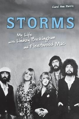Storms: My Life with Lindsey Buckingham and Fleetwood Mac - Harris, Carol Ann