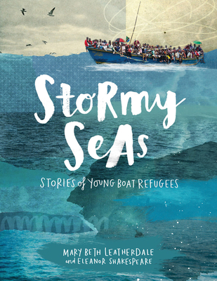 Stormy Seas: Stories of Young Boat Refugees - Leatherdale, Mary Beth