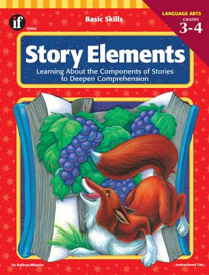 Story Elements, Grades 3 - 4: Learning about the Components of Stories to Deepen Comprehension - Wheeler, Kathryn