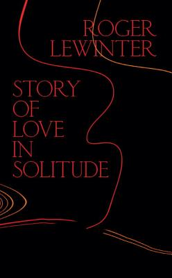 Story of Love in Solitude - Lewinter, Roger