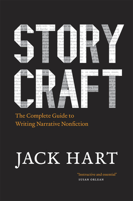 Storycraft: The Complete Guide to Writing Narrative Nonfiction - Hart, Jack
