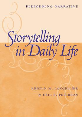 Storytelling in Daily Life: Performing Narrative - Langellier, Kristin, and Peterson, Eric (Contributions by)