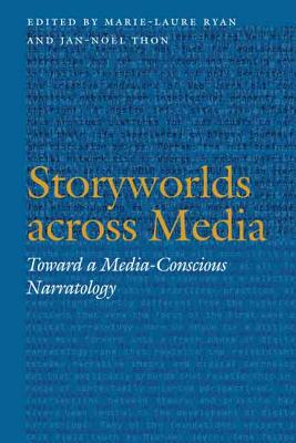 Storyworlds Across Media: Toward a Media-Conscious Narratology - Ryan, Marie-Laure, Dr. (Editor), and Thon, Jan-Noel (Editor)